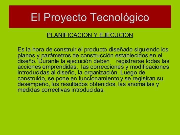 <ul><li>PLANIFICACION Y EJECUCION </li></ul><ul><li>Es la hora de construir el producto diseñado siguiendo los planos y pa...