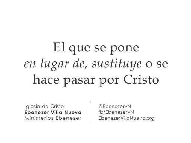 Iglesia de Cristo Ebenezer Villa Nueva Ministerios Ebenezer @EbenezerVN fb/EbenezerVN EbenezerVillaNueva.org El que se pon...