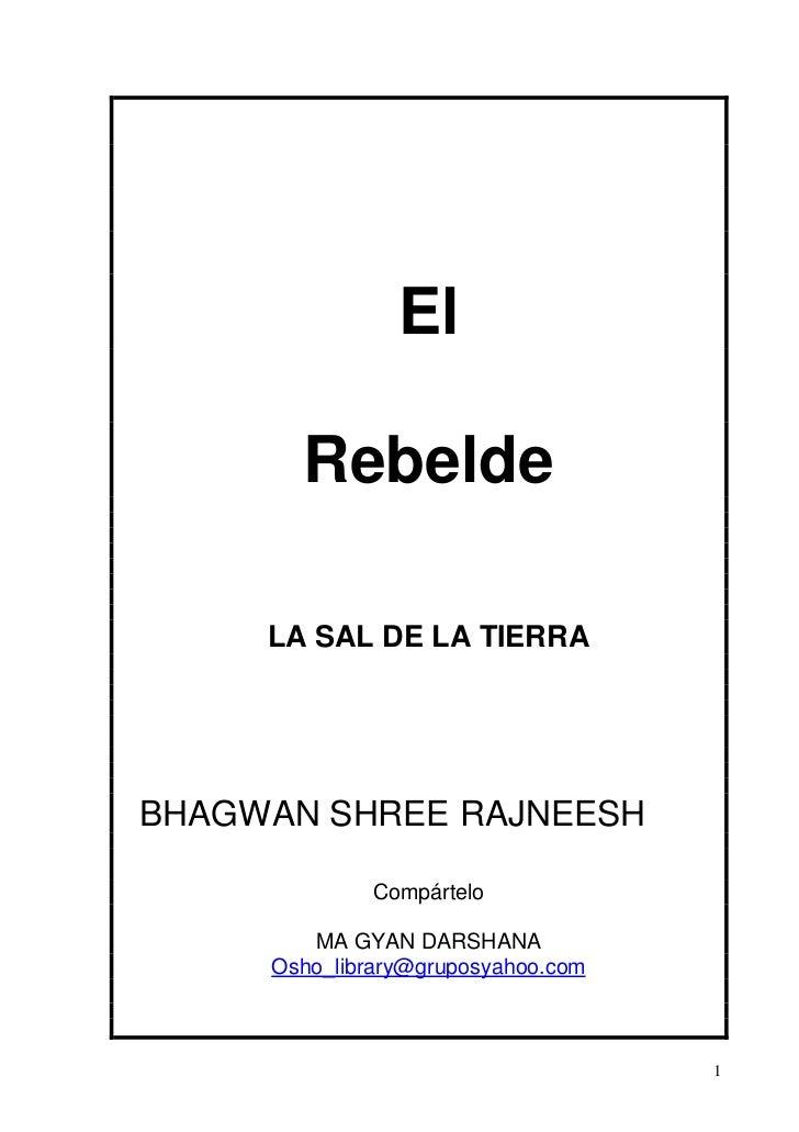 El       Rebelde     LA SAL DE LA TIERRABHAGWAN SHREE RAJNEESH              Compártelo        MA GYAN DARSHANA     Osho_li...