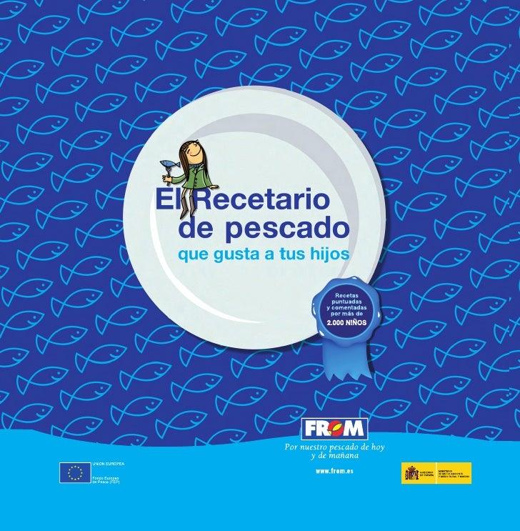 El Recetario de pescado que gusta a tus hijosEdita y distribuye:© FROM. Ministerio de Medio Ambiente y Medio Rural y Marin...