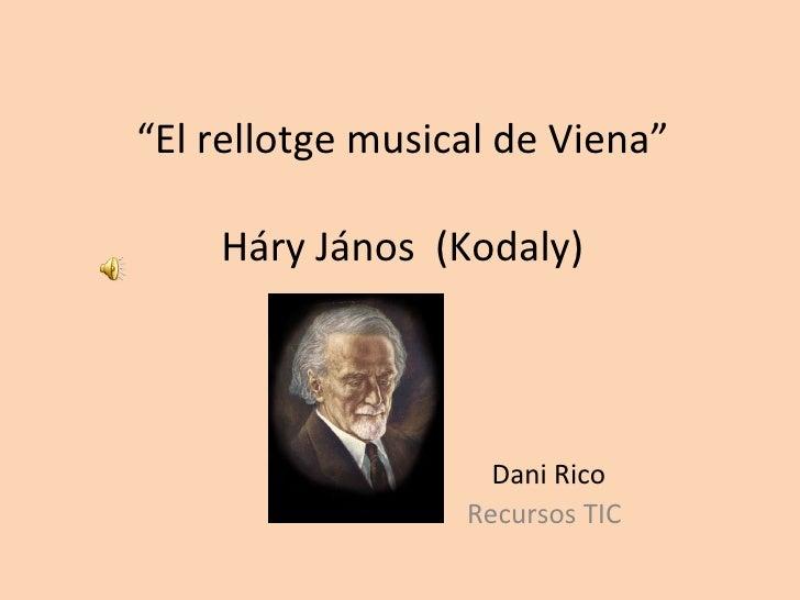 """"""" El rellotge musical de Viena"""" Háry János  (Kodaly)   Dani Rico Recursos TIC"""