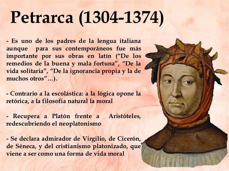 Petrarca (1304-1374)  - Es uno de los padres de la lengua italiana aunque  para sus contemporáneos fue más importante por ...