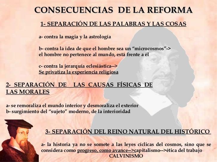 CONSECUENCIAS  DE LA REFORMA 1- SEPARACIÓN DE LAS PALABRAS Y LAS COSAS a- contra la magia y la astrología b- contra la ide...