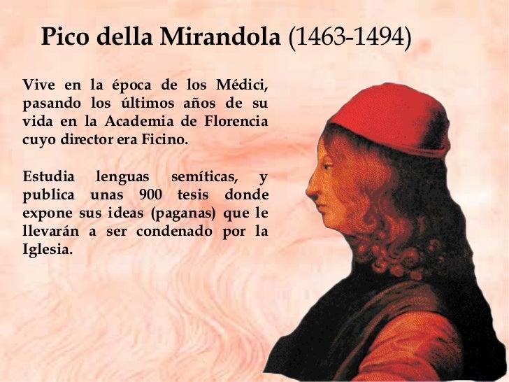Pico della Mirandola  (1463-1494) Vive en la época de los Médici, pasando los últimos años de su vida en la Academia de Fl...