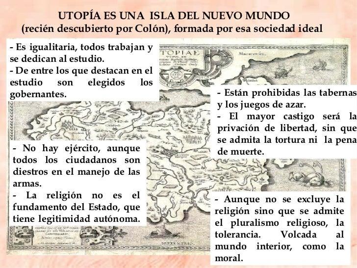 UTOPÍA ES UNA  ISLA DEL NUEVO MUNDO  (recién descubierto por Colón), formada por esa sociedad ideal  - Están prohibidas la...