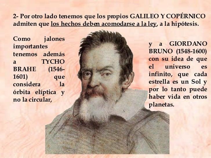 2- Por otro lado tenemos que los propios GALILEO Y COPÉRNICO admiten que  los hechos deben acomodarse a la ley , a la hipó...