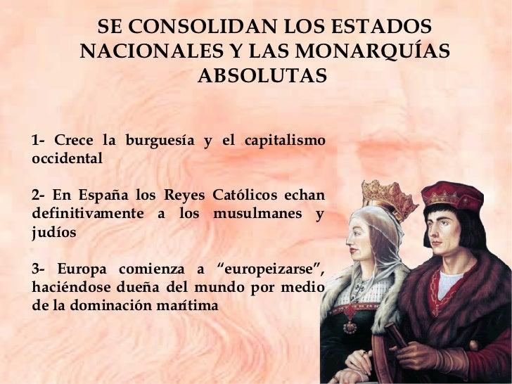 SE CONSOLIDAN LOS ESTADOS NACIONALES Y LAS MONARQUÍAS ABSOLUTAS  1- Crece la burguesía y el capitalismo occidental 2- En E...