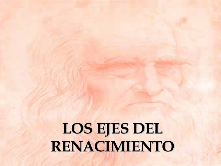 LOS EJES DEL RENACIMIENTO