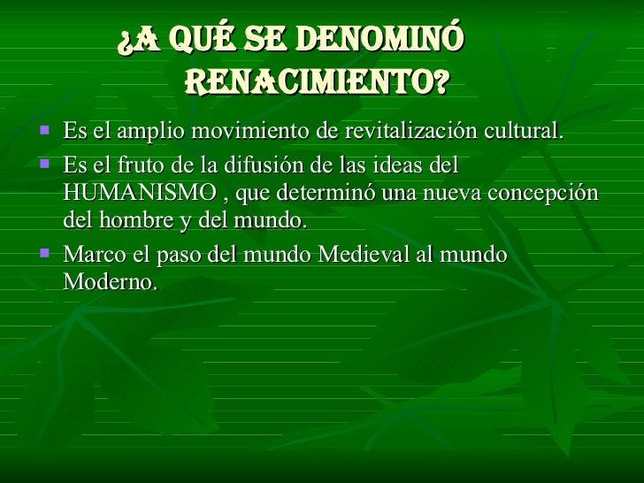 ¿A qué se denominó  Renacimiento?   <ul><li>Es el amplio movimiento de revitalización cultural. </li></ul><ul><li>Es el fr...