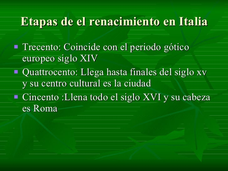Etapas de el renacimiento en Italia <ul><li>Trecento: Coincide con el periodo gótico europeo siglo XIV </li></ul><ul><li>Q...