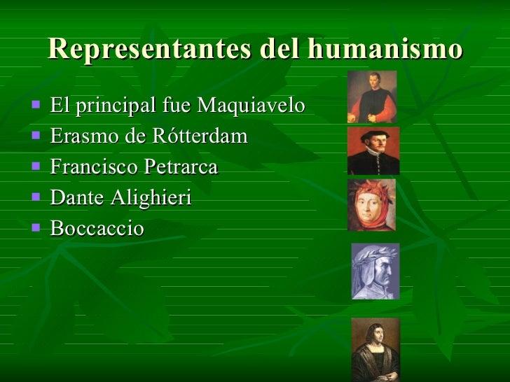 Representantes del humanismo <ul><li>El principal fue Maquiavelo </li></ul><ul><li>Erasmo de Rótterdam  </li></ul><ul><li>...