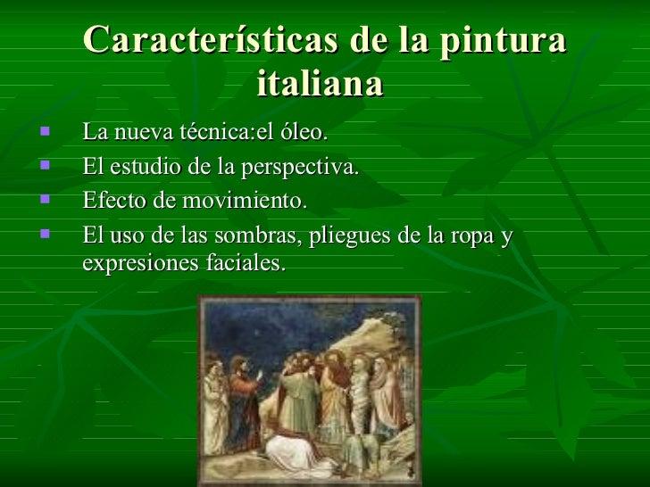 Características de la pintura italiana  <ul><li>La nueva técnica:el óleo. </li></ul><ul><li>El estudio de la perspectiva. ...