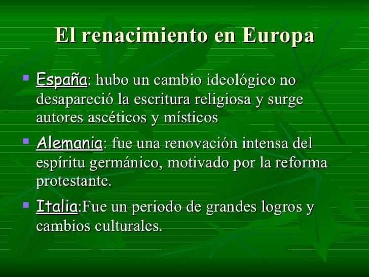 El renacimiento en Europa <ul><li>España : hubo un cambio ideológico no desapareció la escritura religiosa y surge autores...