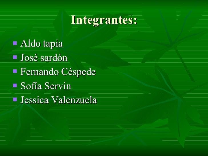 Integrantes: <ul><li>Aldo   tapia </li></ul><ul><li>José sardón </li></ul><ul><li>Fernando Céspede </li></ul><ul><li>Sofía...