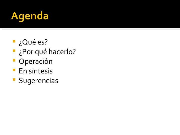 <ul><li>¿Qué es? </li></ul><ul><li>¿Por qué hacerlo? </li></ul><ul><li>Operación </li></ul><ul><li>En síntesis </li></ul><...