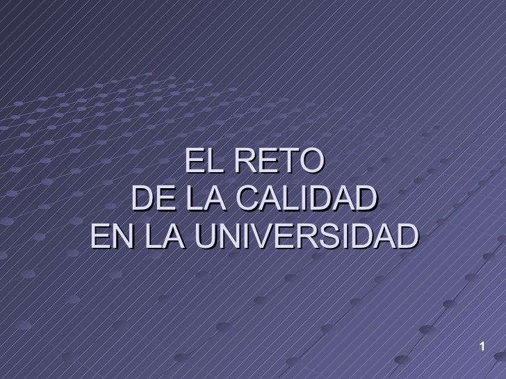EL RETO  DE LA CALIDAD  EN LA UNIVERSIDAD 1
