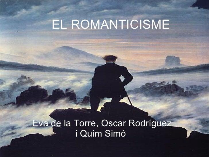 EL ROMANTICISME Eva de la Torre, Oscar Rodríguez i Quim Simó
