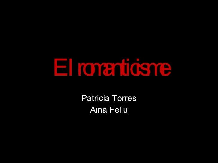 El romanticisme Patricia Torres Aina Feliu