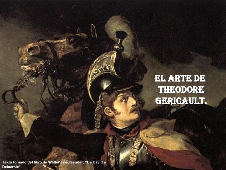"""El arte de  Theodore Gericault. Texto tomado del libro de Walter Friedlaender: """"De David a Delacroix""""."""