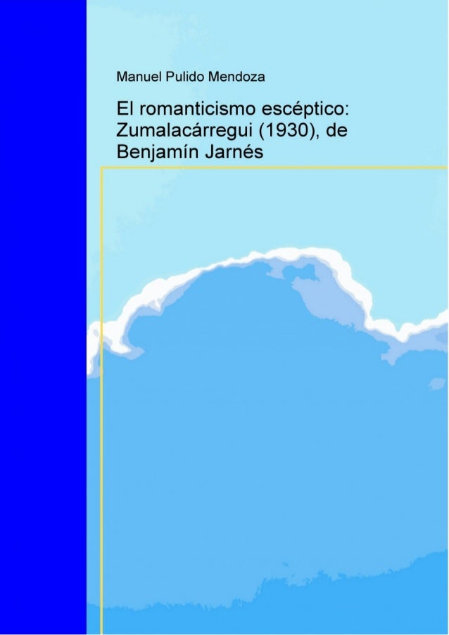 "Citarelsiguienteartículocomo:ManuelPulidoMendoza,""El  romanticismo  escéptico: Zumalacárregui (1930),  de  Be..."