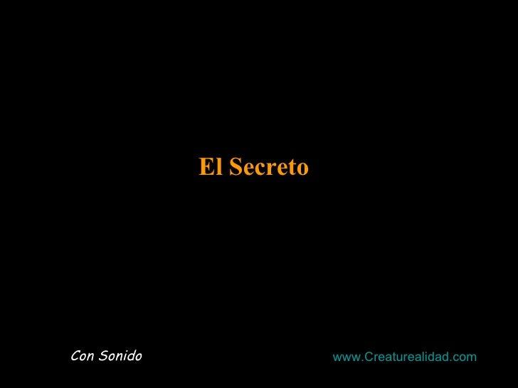 El Secreto Con Sonido www.Creaturealidad.com
