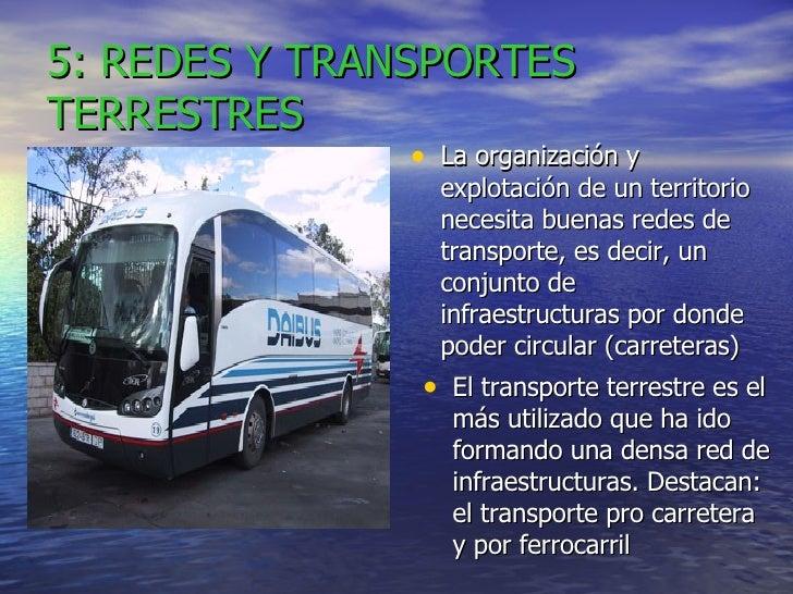 5: REDES Y TRANSPORTES TERRESTRES <ul><li>La organización y explotación de un territorio necesita buenas redes de transpor...