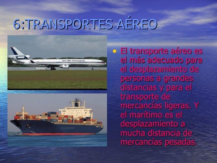 6:TRANSPORTES AÉREO <ul><li>El transporte aéreo es el más adecuado para el desplazamiento de personas a grandes distancias...