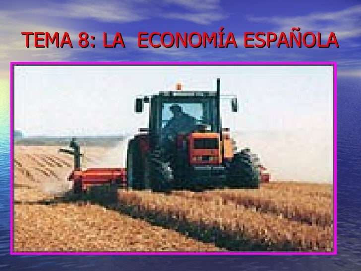 TEMA 8: LA  ECONOMÍA ESPAÑOLA