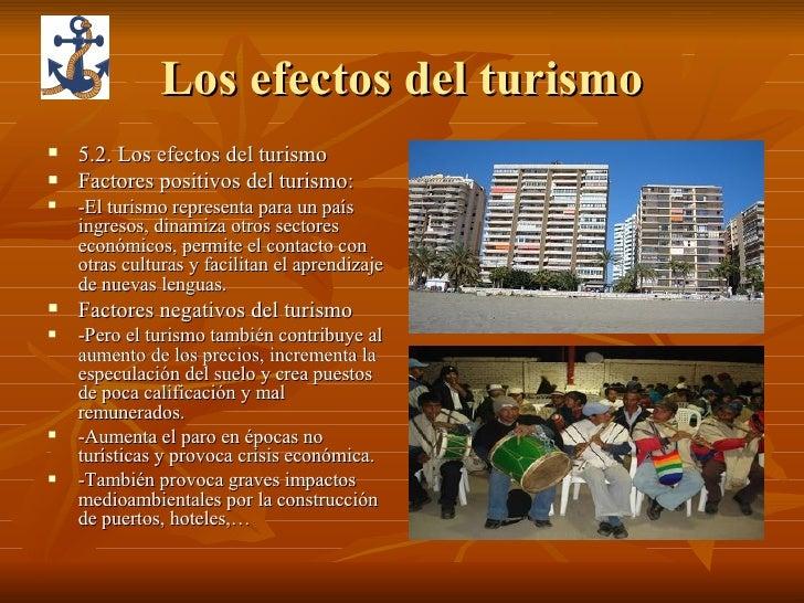 Los efectos del turismo <ul><li>5.2. Los efectos del turismo </li></ul><ul><li>Factores positivos del turismo: </li></ul><...