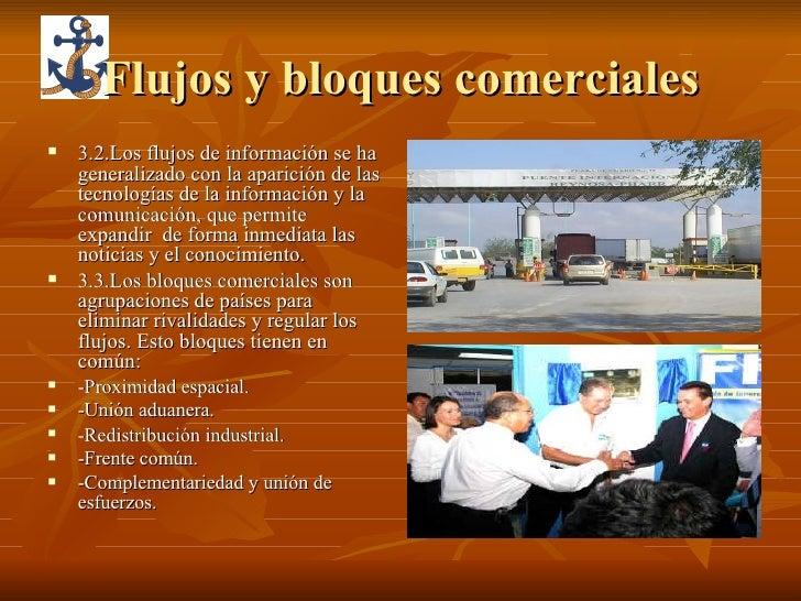 Flujos y bloques comerciales <ul><li>3.2.Los flujos de información se ha generalizado con la aparición de las tecnologías ...