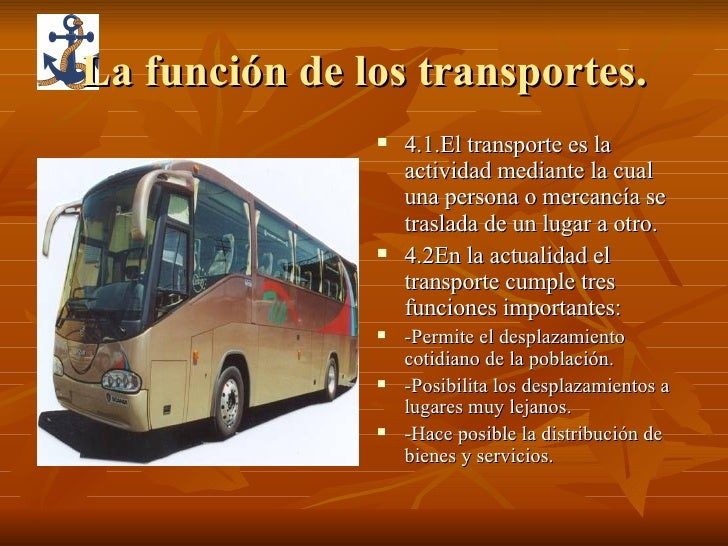 La función de los transportes. <ul><li>4.1.El transporte es la actividad mediante la cual una persona o mercancía se trasl...