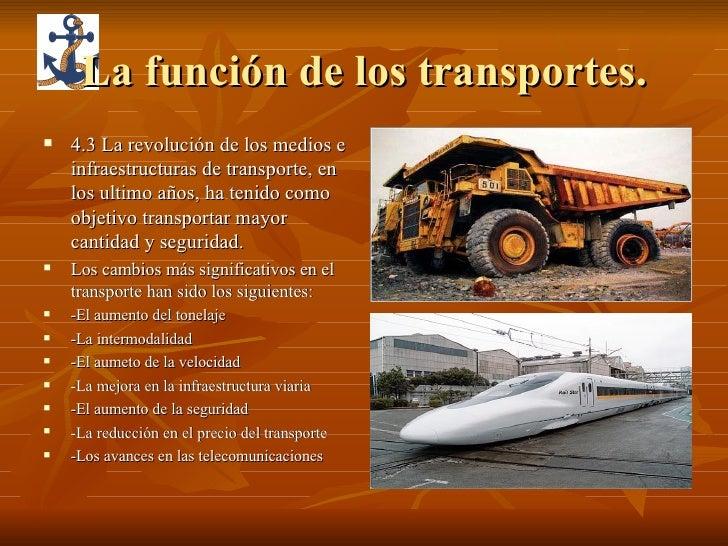 La función de los transportes. <ul><li>4.3 La revolución de los medios e infraestructuras de transporte, en los ultimo año...