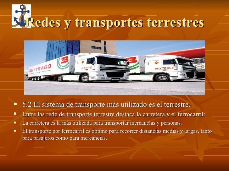 Redes y transportes terrestres <ul><li>5.2 El sistema de transporte más utilizado es el terrestre.  </li></ul><ul><li>Entr...