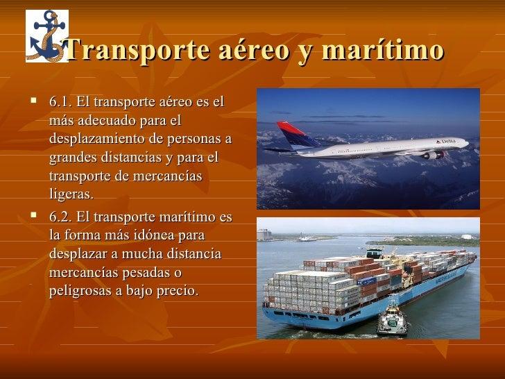 Transporte aéreo y marítimo <ul><li>6.1. El transporte aéreo es el más adecuado para el desplazamiento de personas a grand...