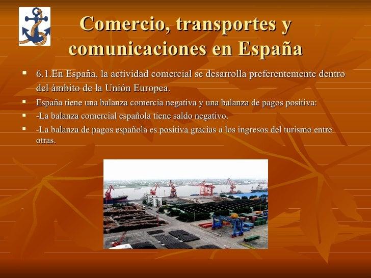 Comercio, transportes y comunicaciones en España <ul><li>6.1.En España, la actividad comercial se desarrolla preferentemen...