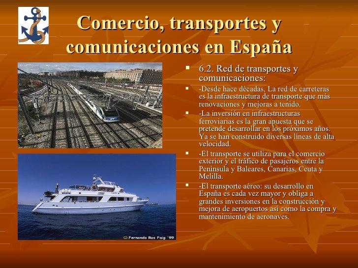 Comercio, transportes y comunicaciones en España <ul><li>6.2. Red de transportes y comunicaciones: </li></ul><ul><li>-Desd...
