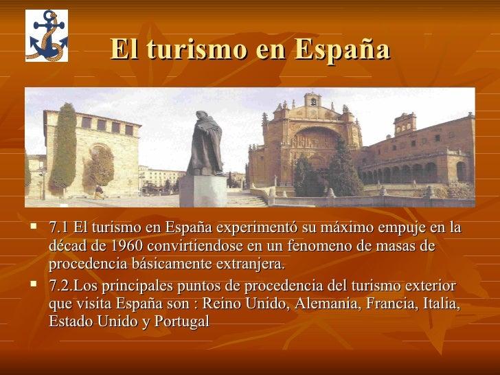 El turismo en España <ul><li>7.1 El turismo en España experimentó su máximo empuje en la décad de 1960 convirtiendose en u...