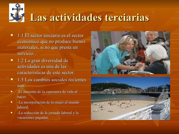 Las actividades terciarias <ul><li>1.1 El sector terciario es el sector economico que no produce bienes materiales, si no ...