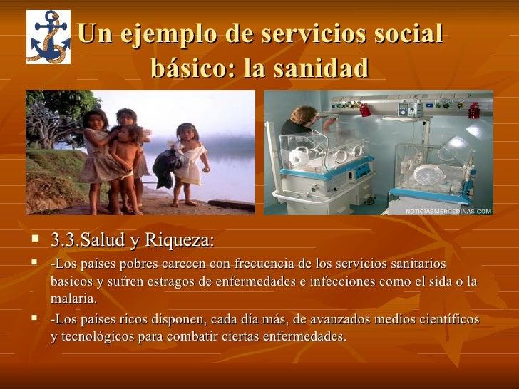 Un ejemplo de servicios social básico: la sanidad <ul><li>3.3.Salud y Riqueza: </li></ul><ul><li>-Los países pobres carece...