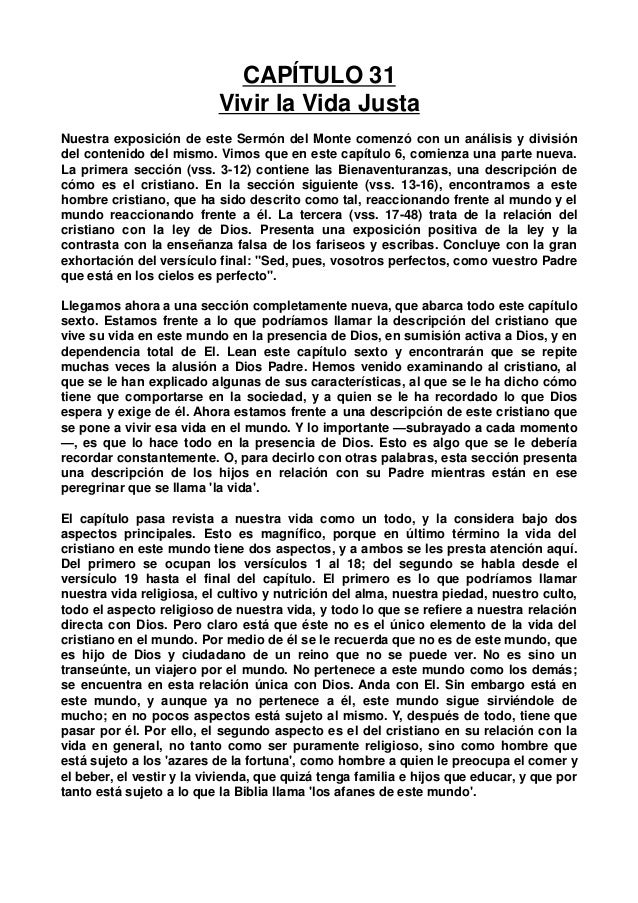CAPÍTULO 31 Vivir la Vida Justa Nuestra exposición de este Sermón del Monte comenzó con un análisis y división del conteni...