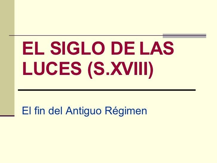 EL SIGLO DE LAS LUCES (S.XVIII) El fin del Antiguo Régimen
