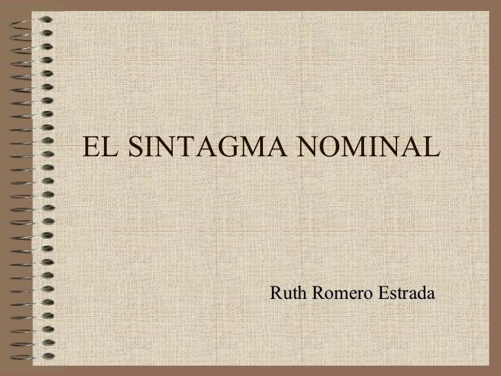 EL SINTAGMA NOMINAL Ruth Romero Estrada