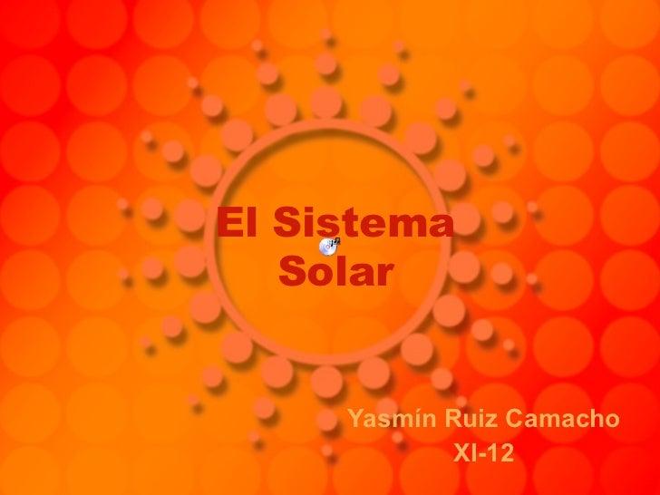 El Sistema Solar Yasmín Ruiz Camacho XI-12