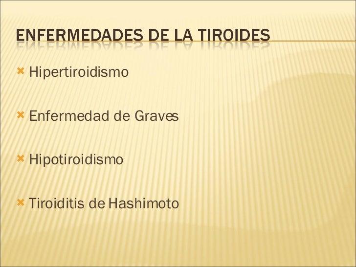 <ul><li>Hipertiroidismo </li></ul><ul><li>Enfermedad de Graves </li></ul><ul><li>Hipotiroidismo </li></ul><ul><li>Tiroidit...