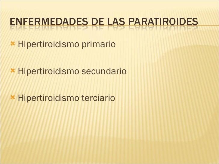 <ul><li>Hipertiroidismo primario </li></ul><ul><li>Hipertiroidismo secundario </li></ul><ul><li>Hipertiroidismo terciario ...