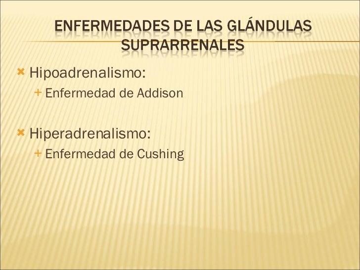 <ul><li>Hipoadrenalismo: </li></ul><ul><ul><li>Enfermedad de Addison </li></ul></ul><ul><li>Hiperadrenalismo: </li></ul><u...