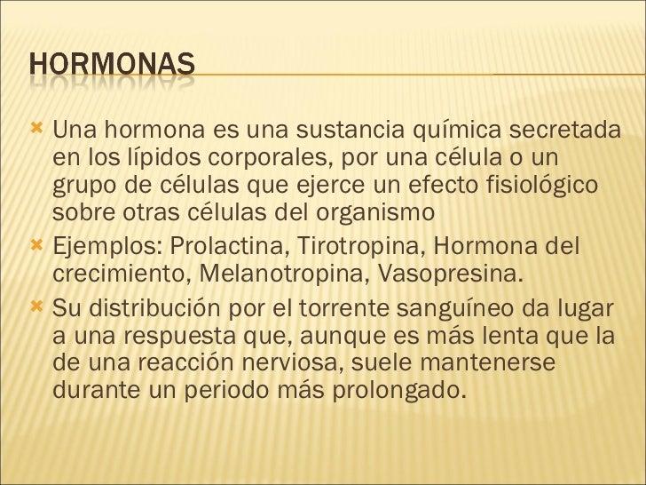 <ul><li>Una hormona es una sustancia química secretada en los lípidos corporales, por una célula o un grupo de células que...