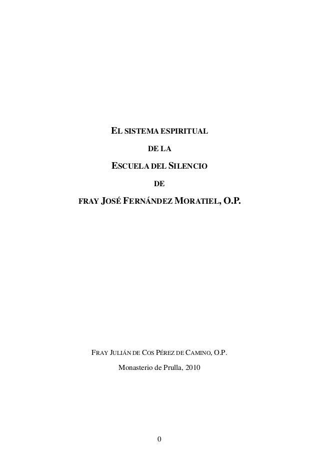 0 EL SISTEMA ESPIRITUAL DE LA ESCUELA DEL SILENCIO DE FRAY JOSÉ FERNÁNDEZ MORATIEL, O.P. FRAY JULIÁN DE COS PÉREZ DE CAMIN...
