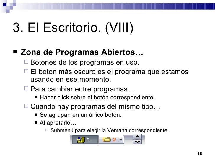 3. El Escritorio. (VIII) <ul><li>Zona de Programas Abiertos… </li></ul><ul><ul><li>Botones de los programas en uso. </li><...