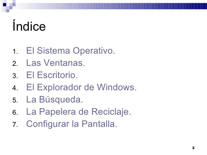 Índice <ul><li>El Sistema Operativo. </li></ul><ul><li>Las Ventanas. </li></ul><ul><li>El Escritorio. </li></ul><ul><li>El...